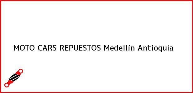 Teléfono, Dirección y otros datos de contacto para MOTO CARS REPUESTOS, Medellín, Antioquia, Colombia