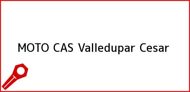 Teléfono, Dirección y otros datos de contacto para MOTO CAS, Valledupar, Cesar, Colombia