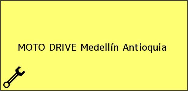Teléfono, Dirección y otros datos de contacto para MOTO DRIVE, Medellín, Antioquia, Colombia