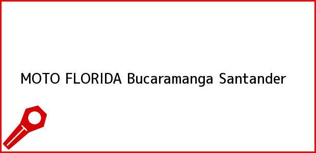 Teléfono, Dirección y otros datos de contacto para Moto Florida, Bucaramanga, Santander, Colombia