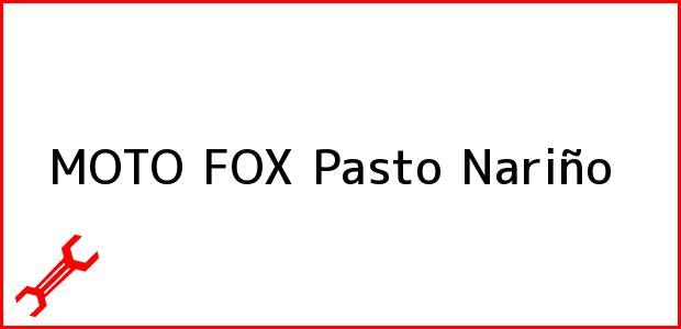 Teléfono, Dirección y otros datos de contacto para MOTO FOX, Pasto, Nariño, Colombia