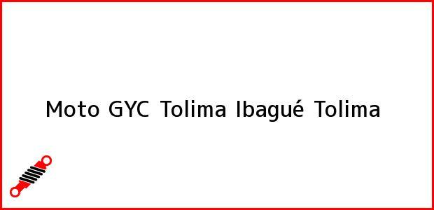 Teléfono, Dirección y otros datos de contacto para Moto GYC Tolima, Ibagué, Tolima, Colombia