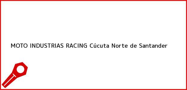 Teléfono, Dirección y otros datos de contacto para MOTO INDUSTRIAS RACING, Cúcuta, Norte de Santander, Colombia