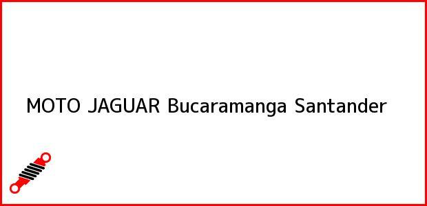 Teléfono, Dirección y otros datos de contacto para MOTO JAGUAR, Bucaramanga, Santander, Colombia
