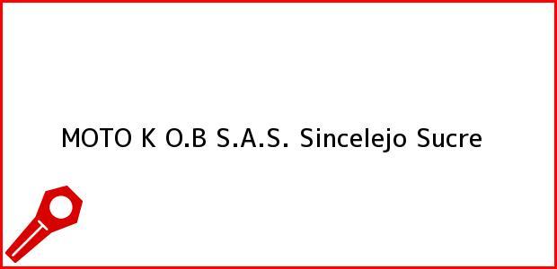Teléfono, Dirección y otros datos de contacto para MOTO K O.B S.A.S., Sincelejo, Sucre, Colombia