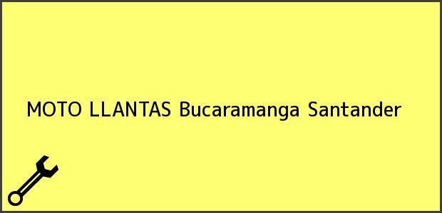 Teléfono, Dirección y otros datos de contacto para MOTO LLANTAS, Bucaramanga, Santander, Colombia