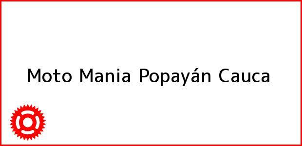 Teléfono, Dirección y otros datos de contacto para Moto Mania, Popayán, Cauca, Colombia