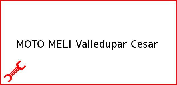 Teléfono, Dirección y otros datos de contacto para MOTO MELI, Valledupar, Cesar, Colombia