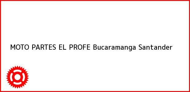 Teléfono, Dirección y otros datos de contacto para MOTO PARTES EL PROFE, Bucaramanga, Santander, Colombia
