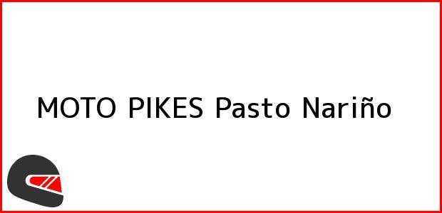 Teléfono, Dirección y otros datos de contacto para MOTO PIKES, Pasto, Nariño, Colombia