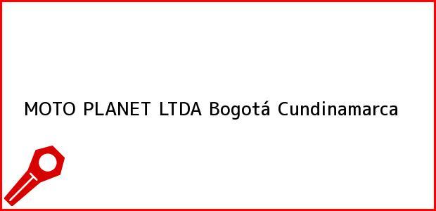 Teléfono, Dirección y otros datos de contacto para MOTO PLANET LTDA, Bogotá, Cundinamarca, Colombia