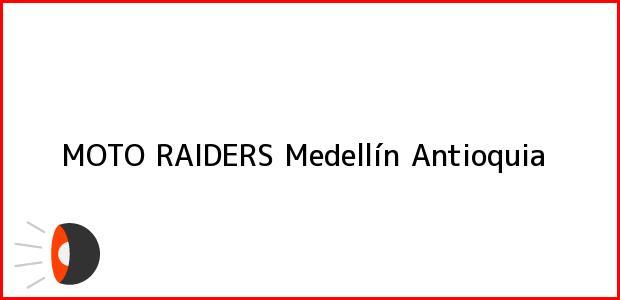 Teléfono, Dirección y otros datos de contacto para MOTO RAIDERS, Medellín, Antioquia, Colombia