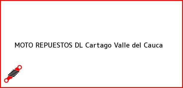 Teléfono, Dirección y otros datos de contacto para MOTO REPUESTOS DL, Cartago, Valle del Cauca, Colombia