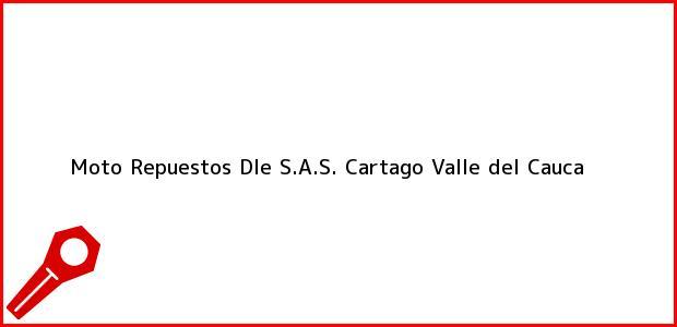 Teléfono, Dirección y otros datos de contacto para Moto Repuestos Dle S.A.S., Cartago, Valle del Cauca, Colombia
