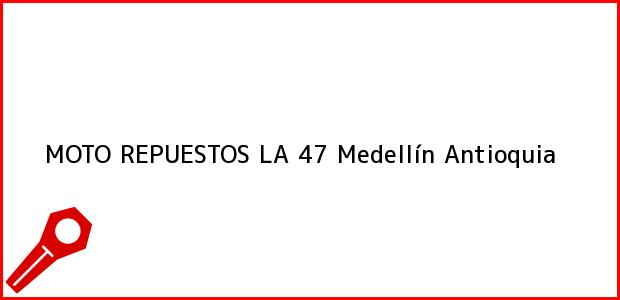 Teléfono, Dirección y otros datos de contacto para MOTO REPUESTOS LA 47, Medellín, Antioquia, Colombia