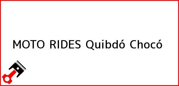 Teléfono, Dirección y otros datos de contacto para MOTO RIDES, Quibdó, Chocó, Colombia