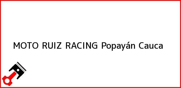 Teléfono, Dirección y otros datos de contacto para Moto Ruiz Racing, Popayán, Cauca, Colombia