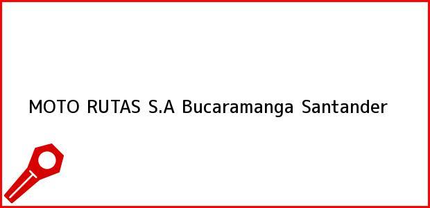 Teléfono, Dirección y otros datos de contacto para MOTO RUTAS S.A, Bucaramanga, Santander, Colombia