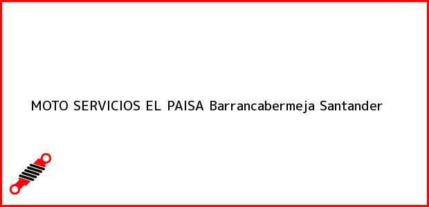 Teléfono, Dirección y otros datos de contacto para MOTO SERVICIOS EL PAISA, Barrancabermeja, Santander, Colombia