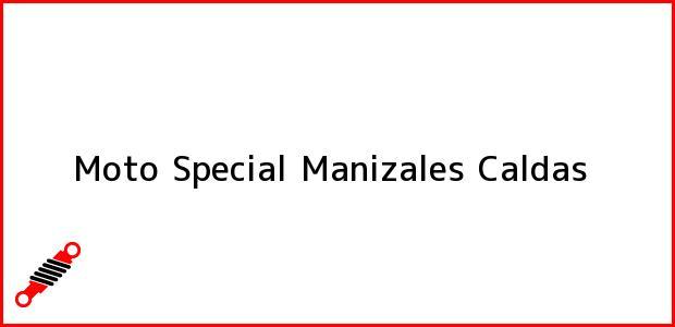Teléfono, Dirección y otros datos de contacto para Moto Special, Manizales, Caldas, Colombia
