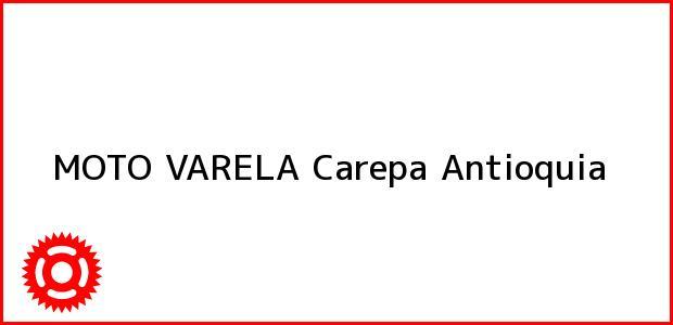 Teléfono, Dirección y otros datos de contacto para MOTO VARELA, Carepa, Antioquia, Colombia