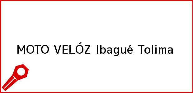 Teléfono, Dirección y otros datos de contacto para MOTO VELÓZ, Ibagué, Tolima, Colombia