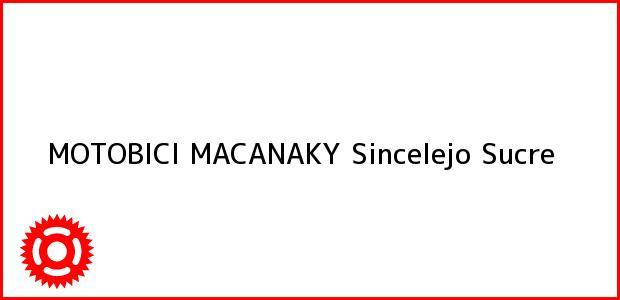 Teléfono, Dirección y otros datos de contacto para MOTOBICI MACANAKY, Sincelejo, Sucre, Colombia