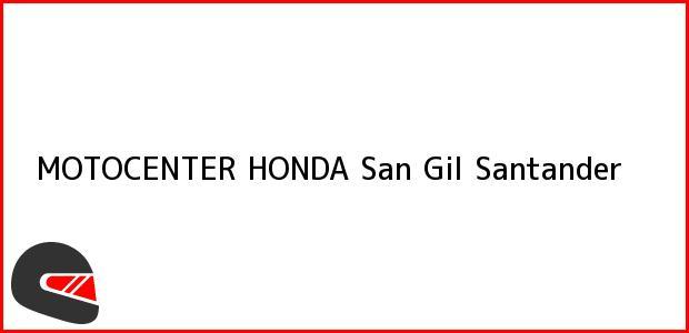Teléfono, Dirección y otros datos de contacto para MOTOCENTER HONDA, San Gil, Santander, Colombia