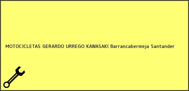 Teléfono, Dirección y otros datos de contacto para MOTOCICLETAS GERARDO URREGO KAWASAKI, Barrancabermeja, Santander, Colombia