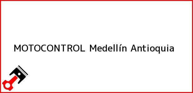 Teléfono, Dirección y otros datos de contacto para MOTOCONTROL, Medellín, Antioquia, Colombia