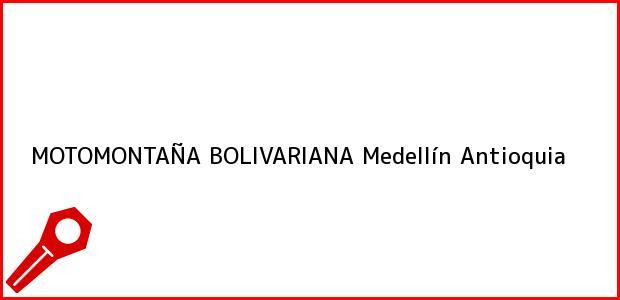 Teléfono, Dirección y otros datos de contacto para MOTOMONTAÑA BOLIVARIANA, Medellín, Antioquia, Colombia