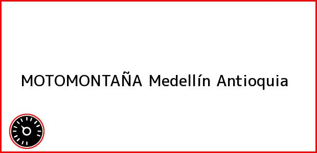 Teléfono, Dirección y otros datos de contacto para MOTOMONTAÑA, Medellín, Antioquia, Colombia