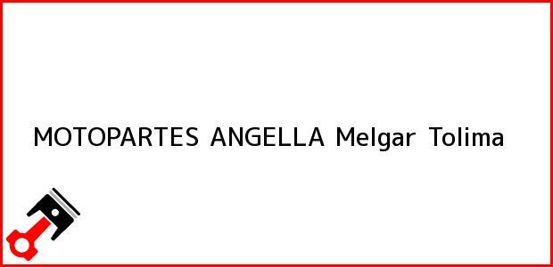 Teléfono, Dirección y otros datos de contacto para MOTOPARTES ANGELLA, Melgar, Tolima, Colombia
