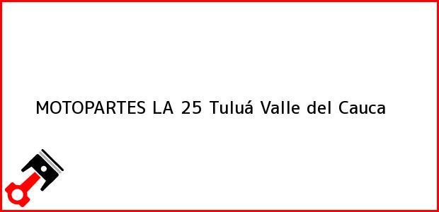 Teléfono, Dirección y otros datos de contacto para MOTOPARTES LA 25, Tuluá, Valle del Cauca, Colombia