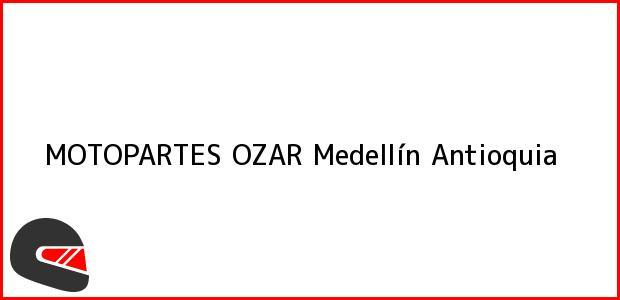 Teléfono, Dirección y otros datos de contacto para MOTOPARTES OZAR, Medellín, Antioquia, Colombia