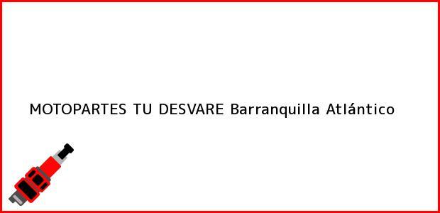 Teléfono, Dirección y otros datos de contacto para MOTOPARTES TU DESVARE, Barranquilla, Atlántico, Colombia