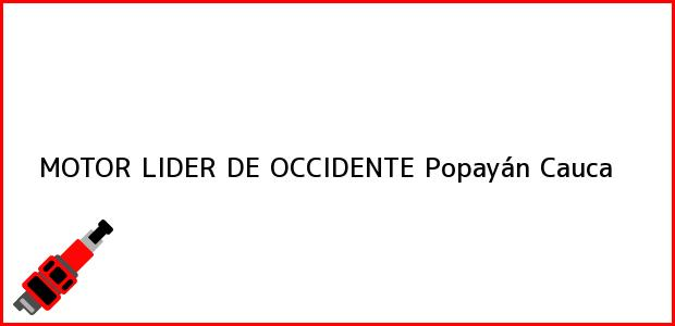 Teléfono, Dirección y otros datos de contacto para MOTOR LIDER DE OCCIDENTE, Popayán, Cauca, Colombia