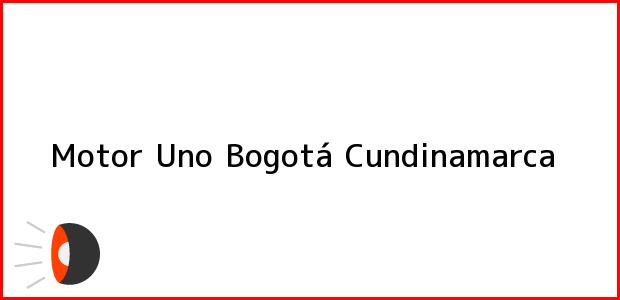 Teléfono, Dirección y otros datos de contacto para Motor Uno, Bogotá, Cundinamarca, Colombia