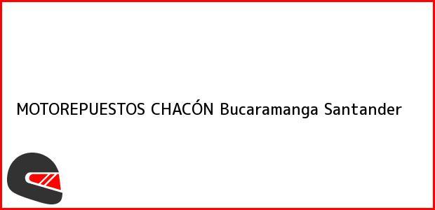 Teléfono, Dirección y otros datos de contacto para MOTOREPUESTOS CHACÓN, Bucaramanga, Santander, Colombia