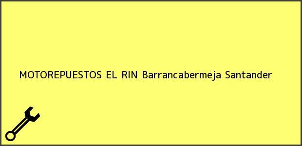 Teléfono, Dirección y otros datos de contacto para MOTOREPUESTOS EL RIN, Barrancabermeja, Santander, Colombia