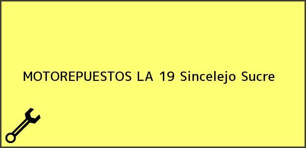 Teléfono, Dirección y otros datos de contacto para MOTOREPUESTOS LA 19, Sincelejo, Sucre, Colombia