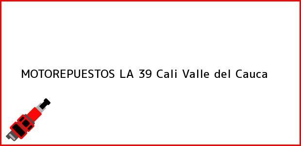 Teléfono, Dirección y otros datos de contacto para MOTOREPUESTOS LA 39, Cali, Valle del Cauca, Colombia