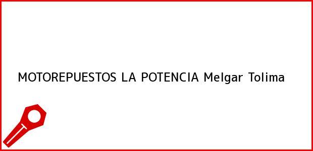 Teléfono, Dirección y otros datos de contacto para MOTOREPUESTOS LA POTENCIA, Melgar, Tolima, Colombia