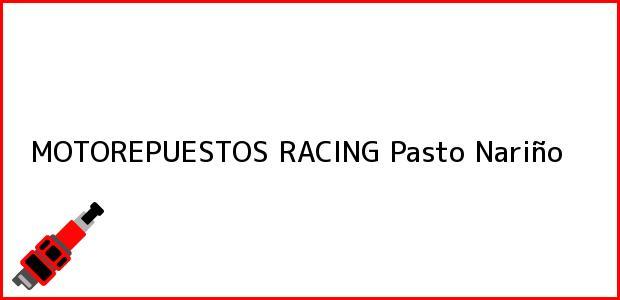Teléfono, Dirección y otros datos de contacto para MOTOREPUESTOS RACING, Pasto, Nariño, Colombia