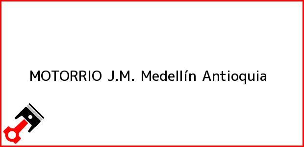 Teléfono, Dirección y otros datos de contacto para MOTORRIO J.M., Medellín, Antioquia, Colombia