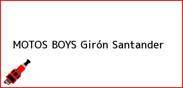 Teléfono, Dirección y otros datos de contacto para MOTOS BOYS, Girón, Santander, Colombia