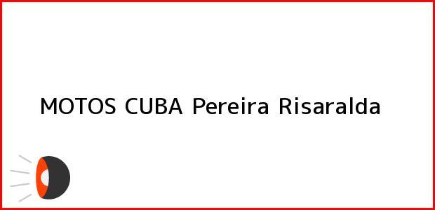 Teléfono, Dirección y otros datos de contacto para MOTOS CUBA, Pereira, Risaralda, Colombia
