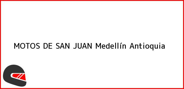 Teléfono, Dirección y otros datos de contacto para MOTOS DE SAN JUAN, Medellín, Antioquia, Colombia