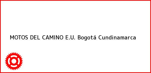 Teléfono, Dirección y otros datos de contacto para MOTOS DEL CAMINO E.U., Bogotá, Cundinamarca, Colombia