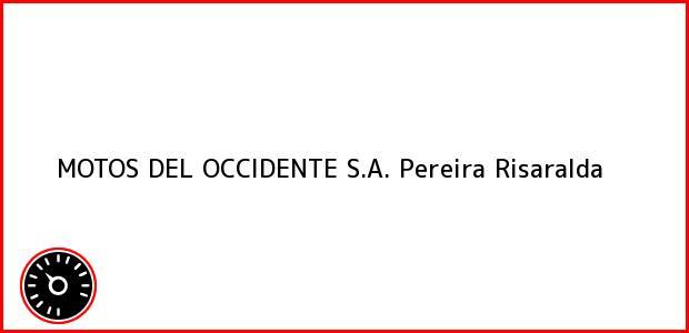 Teléfono, Dirección y otros datos de contacto para MOTOS DEL OCCIDENTE S.A., Pereira, Risaralda, Colombia
